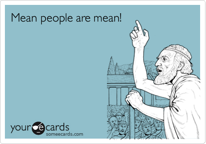 Mean people are mean!