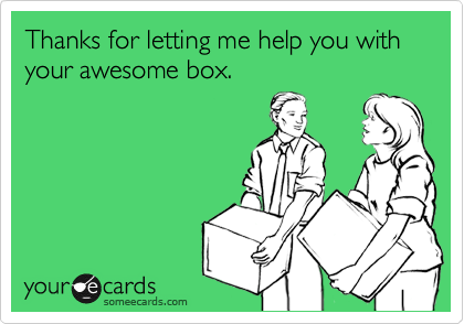 Thanks for letting me help you with your awesome box.