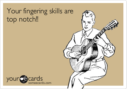 Your fingering skills are