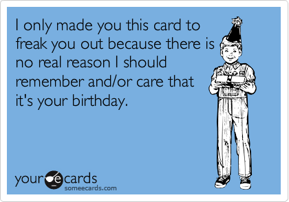 I only made you this card to