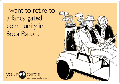 I want to retire to