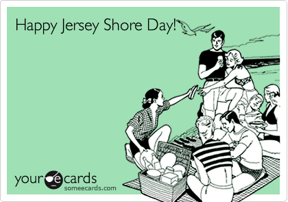 Happy Jersey Shore Day!