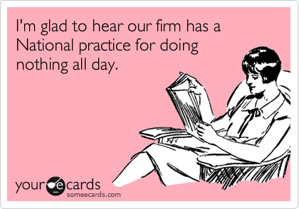 I'm glad to hear our firm has a National practice for doing