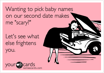"""Wanting to pick baby names on our second date makesme """"scary?"""" Let's see whatelse frightensyou."""