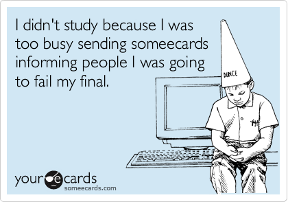 I didn't study because I was