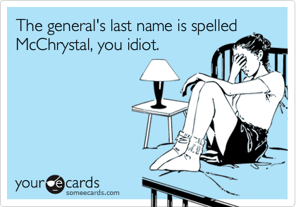 The general's last name is spelled McChrystal, you idiot.