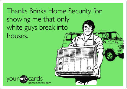 Thanks Brinks Home Security for showing me that only
