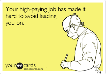 Your high-paying job has made it hard to avoid leading