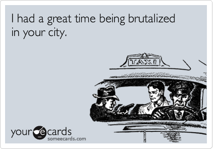 I had a great time being brutalized in your city.