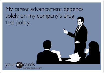 My career advancement depends solely on my company's drug