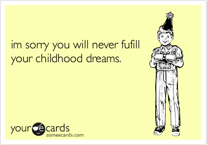 im sorry you will never fufill