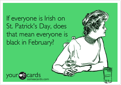 If everyone is Irish on