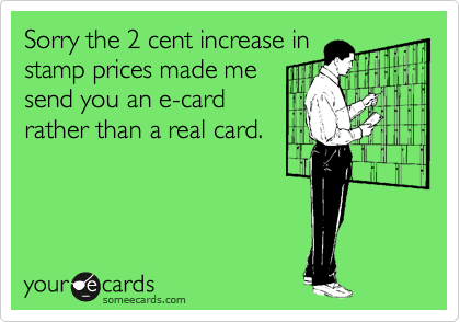 Sorry the 2 cent increase instamp prices made mesend you an e-cardrather than a real card.