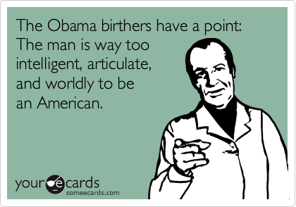 The Obama birthers have a point: The man is way too