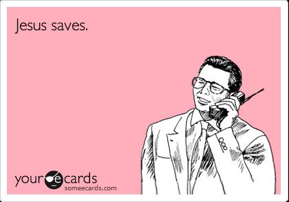 Jesus saves.