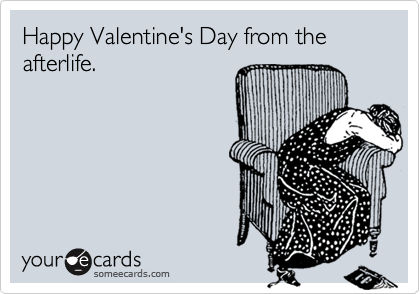 Happy Valentine's Day from the afterlife.