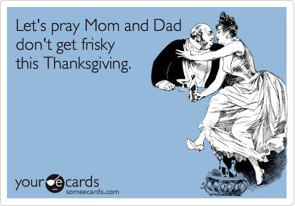 Let's pray Mom and Dad 