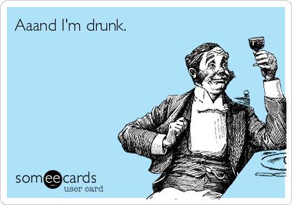 Aaand I'm drunk.