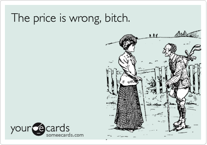 The price is wrong, bitch.