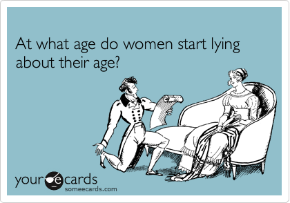 At what age do women start lying about their age?