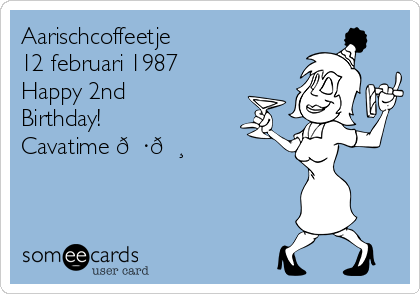 Aarischcoffeetje 12 Februari 1987 Happy 2nd Birthday Cavatime