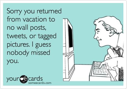 Sorry you returned 