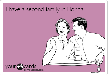 I have a second family in Florida