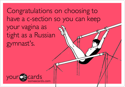 Congratulations on choosing to have a c-section so you can keep your vagina as