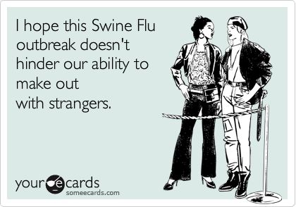 I hope this Swine Flu