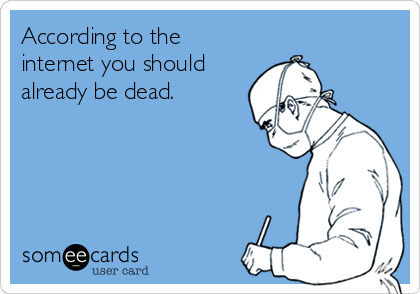 According to the internet you should already be dead.