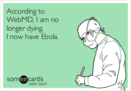 According to WebMD, I am no longer dying. I now have Ebola.