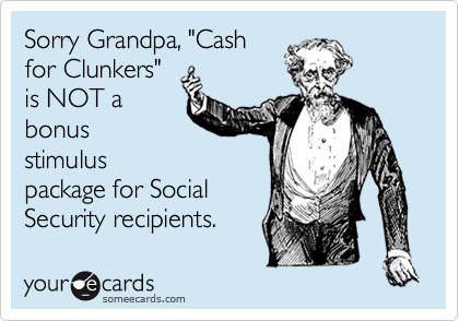 """Sorry Grandpa, """"Cash for Clunkers"""" is NOT a bonus stimulus package for Social Security recipients."""
