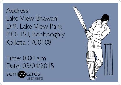 Address: Lake View Bhawan D-9, Lake View Park P.O- I.S.I, Bonhooghly Kolkata : 700108  Time: 8:00 a.m  Date: 05/04/2015