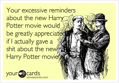 Your excessive reminders