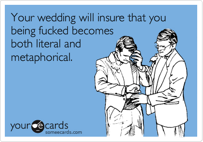 Your wedding will insure that you being fucked becomes