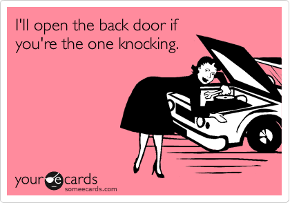I'll open the back door if
