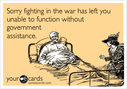 Sorry fighting in the war has left you unable to function without government