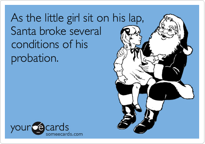 As the little girl sit on his lap, Santa broke several  conditions of his probation.