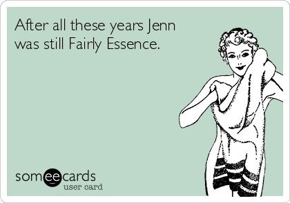 After all these years Jenn was still Fairly Essence.