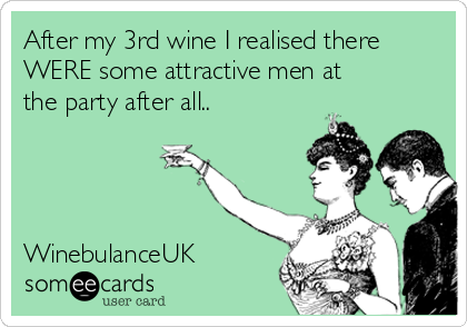 After my 3rd wine I realised there WERE some attractive men at the party after all..     WinebulanceUK