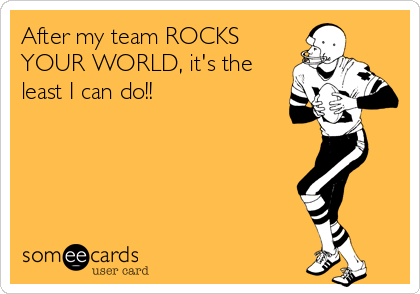 After my team ROCKS YOUR WORLD, it's the least I can do!!