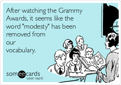 """After watching the Grammy Awards, it seems like the word """"modesty"""" has been removed from our vocabulary."""