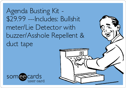 Agenda Busting Kit - $29.99 ---Includes: Bullshit meter/Lie Detector with buzzer/Asshole Repellent & duct tape