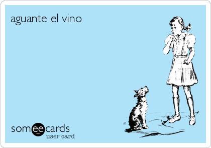 aguante el vino