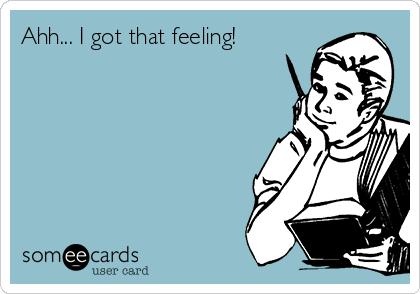 Ahh... I got that feeling!