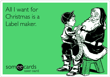 All I want for Christmas is a Label maker.