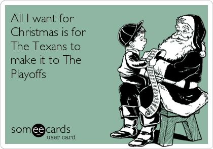 All I want for Christmas is for The Texans to make it to The Playoffs