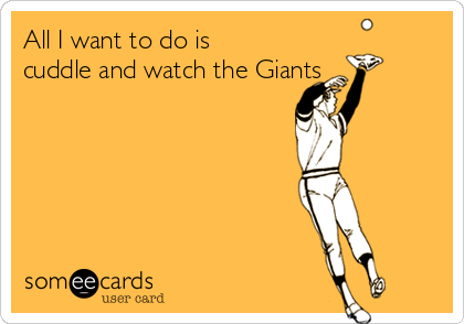 All I want to do is cuddle and watch the Giants