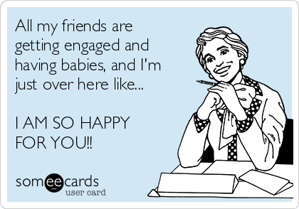 Help all my friends are getting engaged