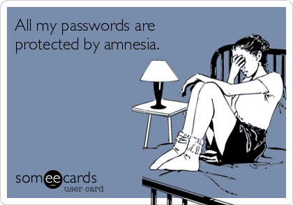 All my passwords are protected by amnesia.